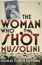 The Woman Who Shot Mussolini, by Frances Stonor Saunders (Book Review)