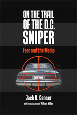 1) On the Trail of the D.C. Sniper: Fear and the Media 2) Location, Location, Location Affected the Media in the D.C. Sniper Case (Book Reviews)