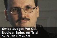 1) Swiss Men with CIA Links Face Nuclear Smuggling Trial, 2) The CIA's Destruction of Evidence