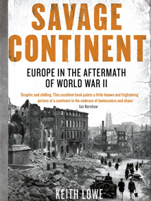 Savage Continent: Europe in the Aftermath of World War II, by Keith Lowe (Book Review)