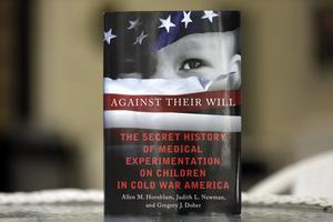 Against Their Will: The Secret History of Medical Experimentation on Children in Cold War America (Book Review)
