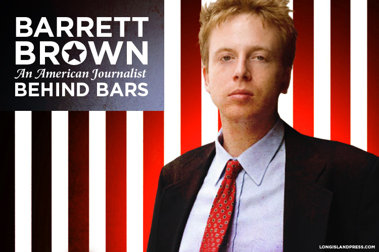 BARRETT BROWN: AMERICAN JOURNALIST, WHISTLEBLOWER & PRISONER: THE LATEST CASUALTY OF THE U.S. GOVERNMENT'S INFORMATION WAR