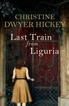 In Mussolini's Shadow (Review of Last Train from Liguria, a Novel by Christine Dwyer Hickey)